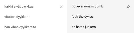 """Käännökset: """"kaikki eivät dyykkaa"""" –""""not everyone is dumb""""; """"vituttaa dyykkarit"""" – """"fuck the dykes""""; """"hän vihaa dyykkareita"""" – """"he hates junkers""""."""